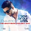 Chawki - Time OF Our Live ( The Brothers Project Edit )