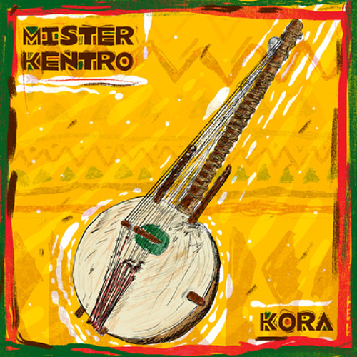 Mister Kentro - Kora by Mister Kentro | Free Listening on
