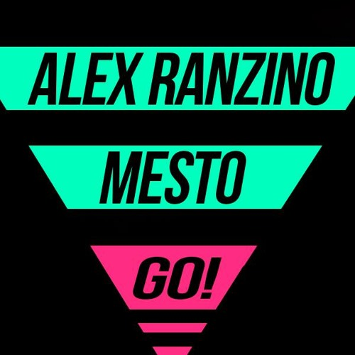 Alex Ranzino & Mesto - GO! (Original Mix)