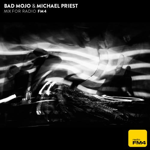 Bad Mojo & Michael Priest - Mix For FM4