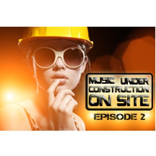 Music Under Construction ON SITE Episode 2 Live mix BPM 123,45              FREE DOWNLOAD