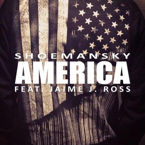Shoemansky - America (feat. Jaime J. Ross)