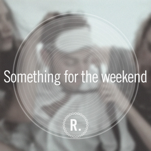 Ben Westbeech - Something for the weekend (R-point Edit)