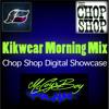 Kikwear Morning Mix (Chop Shop Digital Showcase)[Mixed by DJ McCoys Boy]