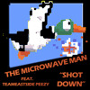 The Microwave Man - Shot Down Feat. TeamEastside Peezy