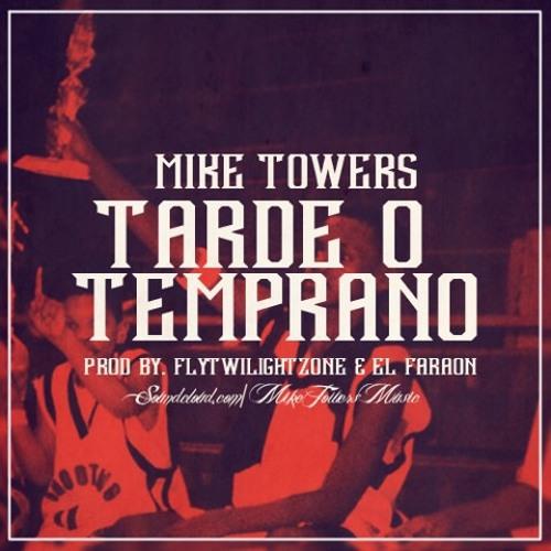 MYKE TOWERS - TARDE O TEMPRANO Song