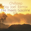 Fire Meets Gasoline - Sia (Jay Joel Chillstep Mix)Free Download!