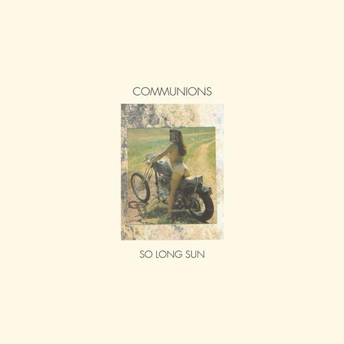 Communions - So Long Sun