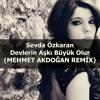Sevda Özkaran-Devlerin Aşkı Büyük Olur(MEHMET AKDOĞAN REMIX)     (Download limit is exceeded) mp3