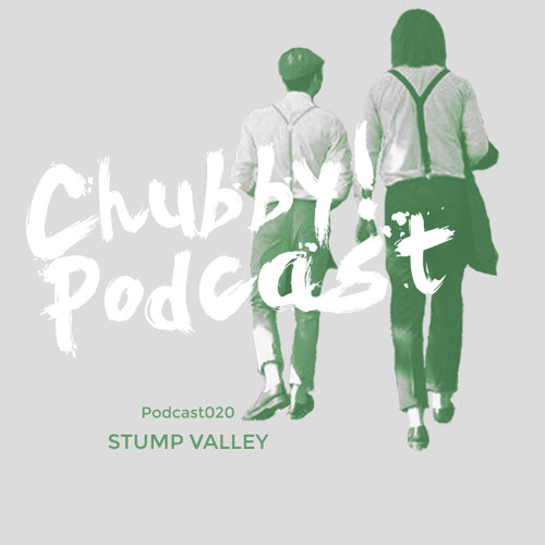 Chubby! Podcast020 - Stump Valley