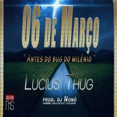 """Lucius Thug' - 06 De Março """" Antes do bug do milênio """""""