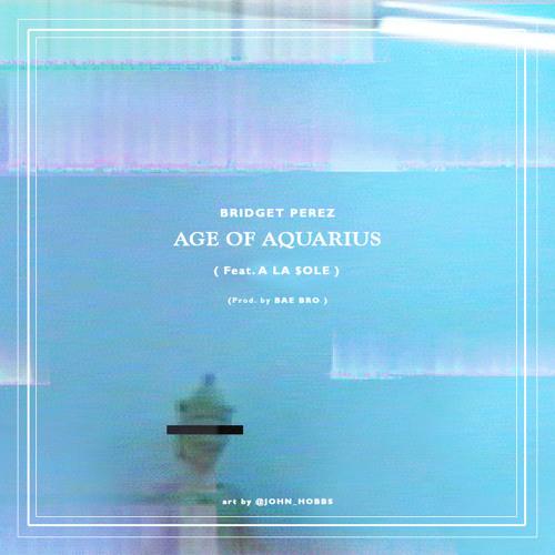 Age Of Aquarius (Feat. A La $ole) (Prod. by Bae Bro)