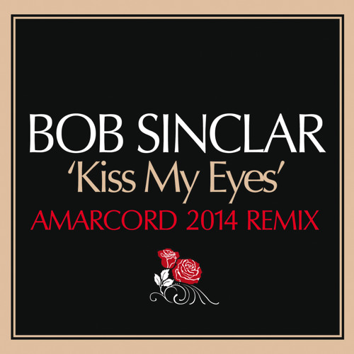 Bob Sinclar - Kiss My Eyes (Amarcord Remix)