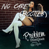 Ariana Grande ft. Iggy Azalea - Problem (No Care Bootleg) *OUT NOW* Click 'Buy' For FREE DOWNLOAD
