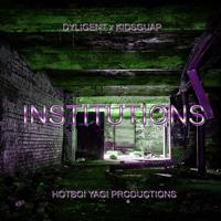 Institutions - Dyligent x KIDsGUAP x HotBoi Yagi Produced By HotBoi Yagi