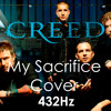 Creed - My Sacrifice Cover 432Hz