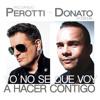 Yo no se qué voy a hacer contigo  - ft. Donato Poveda