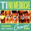 T.I. - No Mediocre ft. Iggy Azalea (Grandtheft + Migos Remix)