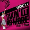 Sharaya J - Takin' It No More