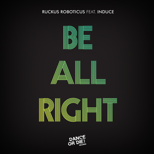 Be All Right (Feat. Induce)- Single & Remixes (Dance Or Die Records)