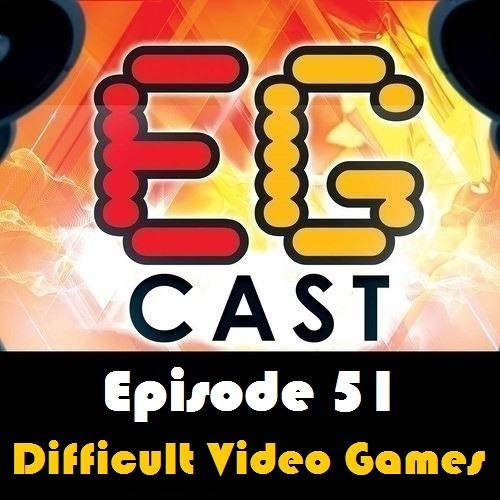 EGCast: Episode 51 - الألعاب الصعبة