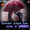 Download Sawan aaya hai(ReMix)DJSurya Mp3