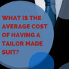 What Is The Average Cost Of Having A Tailor Made Suit?