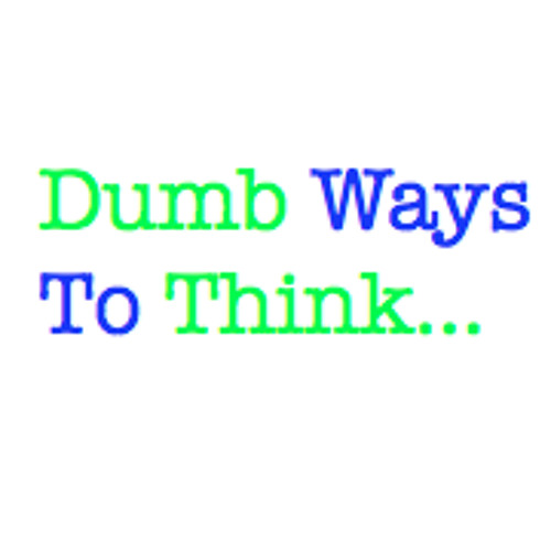 Dumb Ways To Think