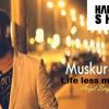 Muskurane Ki Wajah - LIFELESS MASHUP - DJ Harshit Shah