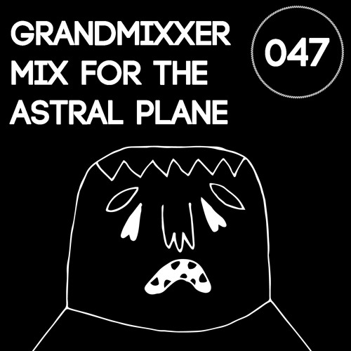 Grandmixxer Mix For The Astral Plane