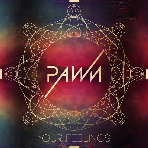 Pawn - Your Feelings Feat. Kemst