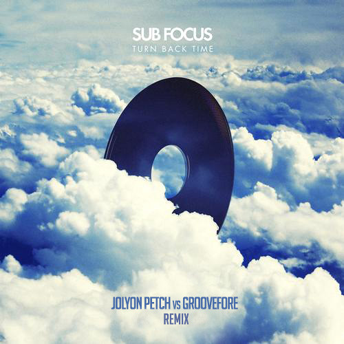 Sub Focus - Turn Back Time (Jolyon Petch Vs Groovefore Remix) *FREE DOWNLOAD*