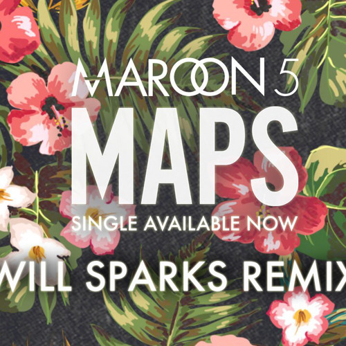 Maroon 5 - Maps (Will Sparks Remix)*FREE DOWNLOAD*