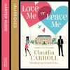 Love Me Or Leave Me, By Claudia Carroll, Read by Amy McAllister