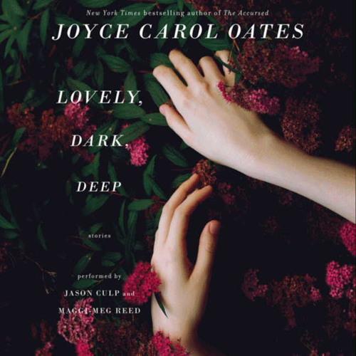 Lovely, Dark, Deep: Stories by Joyce Carol Oates