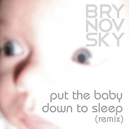 Put The Baby Down To Sleep (Remix)