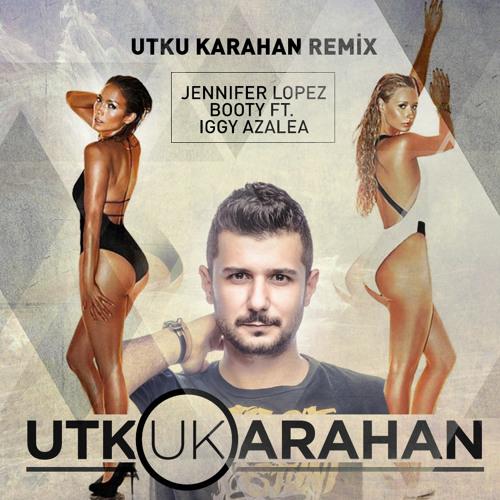 Jennifer Lopez feat. Iggy Azalea - Booty (Utku Karahan Remix)