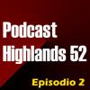 2 Episodio - Podcast Highlands 52
