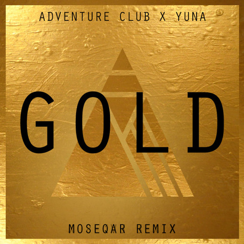adventure club gold ft yuna moseqar remix by moseqar
