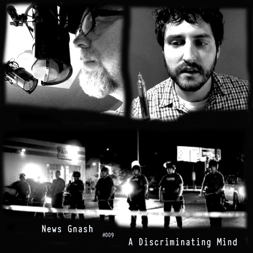 News Gnash #009- A Discriminating Mind