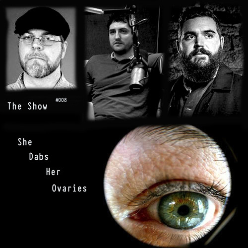 The Show #008- She Dabs Her Ovaries