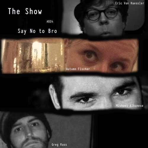 The Show #004- Say No to Bro