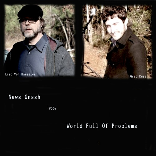 News Gnash # 004- World Full Of Problems