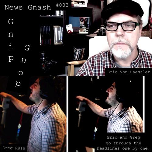 News Gnash #003- Gnip Gnop