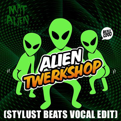 Mat The Alien Twerkshop Stylust Vocal Edit By Stylust
