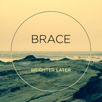 Brighter Later - Brace