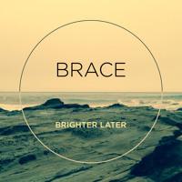Brighter Later - Brace