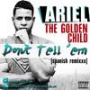 Ariel The Golden Child- Dont Tell 'Em (Spanish Remix) Ft 50 Cent