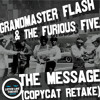 Grandmaster Flash and the Furious Five - The Message (Copycat Retake)