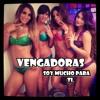 132 Las Vengadoras - Soy Mucho Para Ti - Intro - Soy Soltera Y Hago Lo Que Quiero Fresh [ Dj Mixes ]